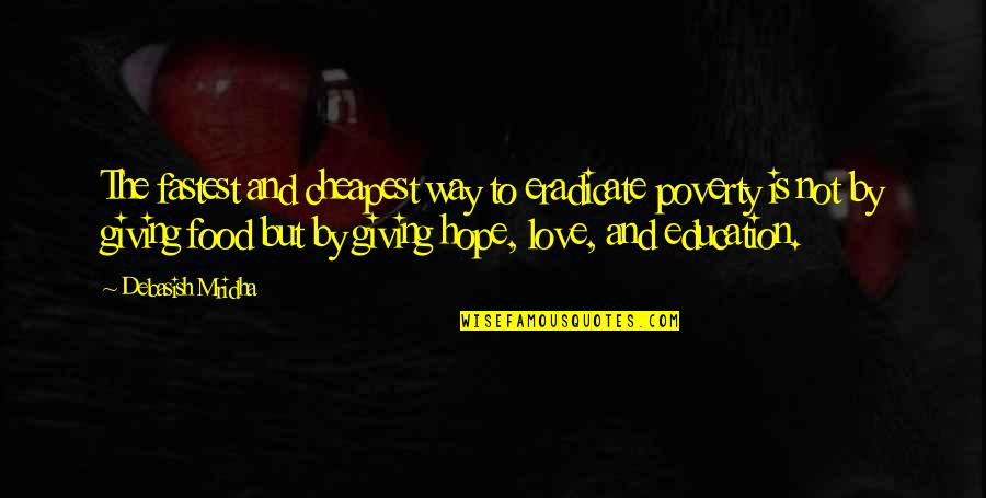 Poverty And Happiness Quotes By Debasish Mridha: The fastest and cheapest way to eradicate poverty