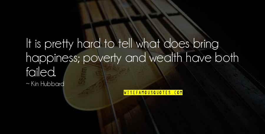 Poverty And Happiness Quotes By Kin Hubbard: It is pretty hard to tell what does