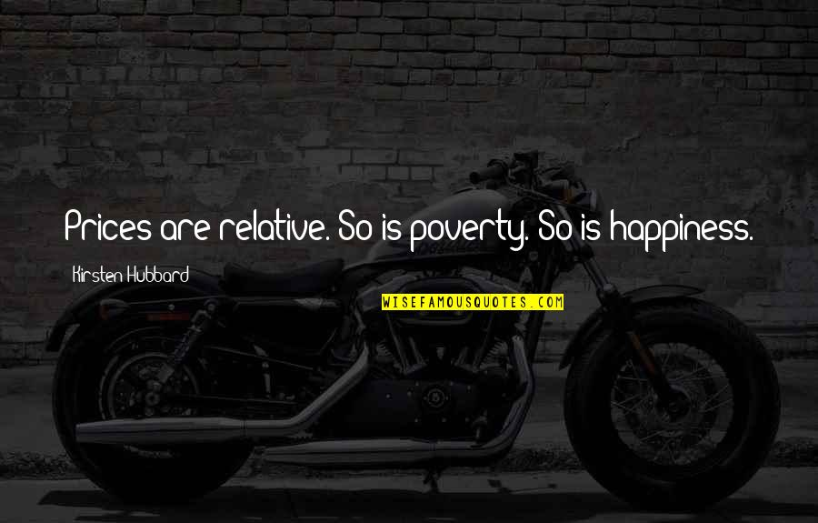 Poverty And Happiness Quotes By Kirsten Hubbard: Prices are relative. So is poverty. So is