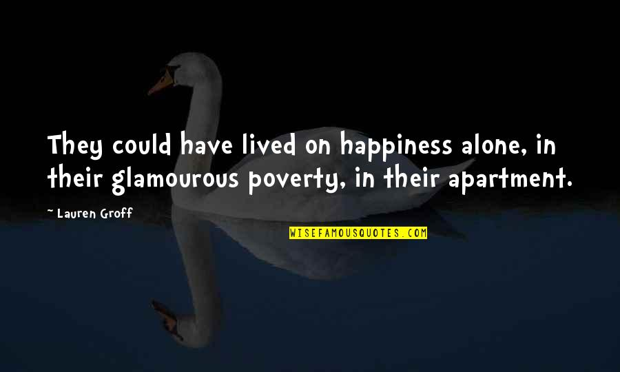 Poverty And Happiness Quotes By Lauren Groff: They could have lived on happiness alone, in