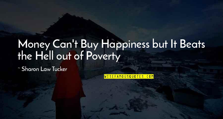 Poverty And Happiness Quotes By Sharon Law Tucker: Money Can't Buy Happiness but It Beats the