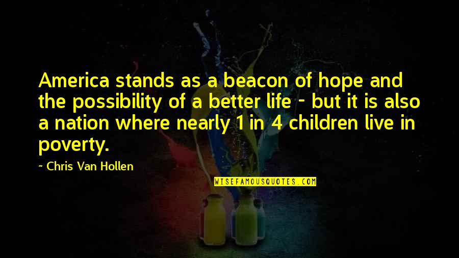 Poverty And Hope Quotes By Chris Van Hollen: America stands as a beacon of hope and