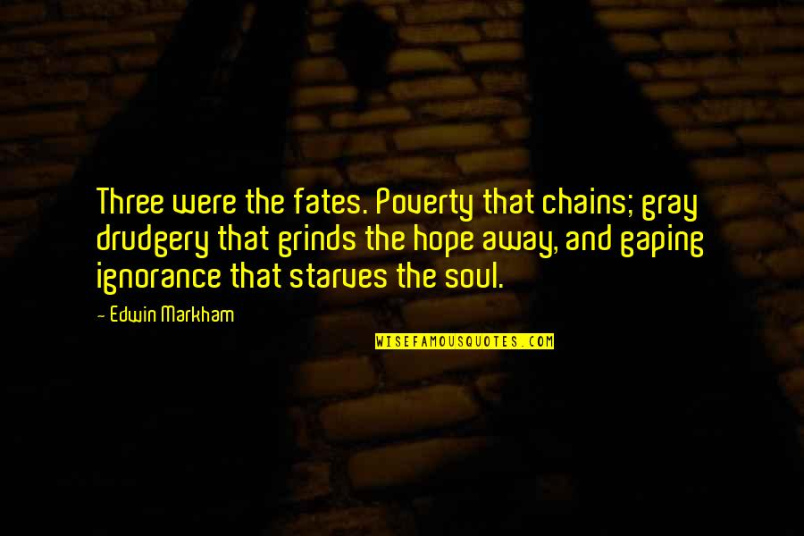 Poverty And Hope Quotes By Edwin Markham: Three were the fates. Poverty that chains; gray