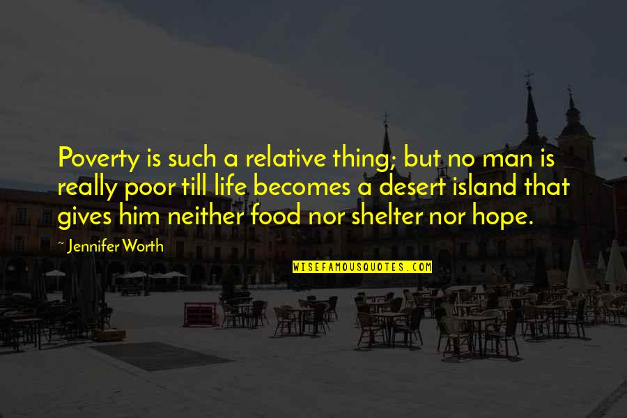 Poverty And Hope Quotes By Jennifer Worth: Poverty is such a relative thing; but no