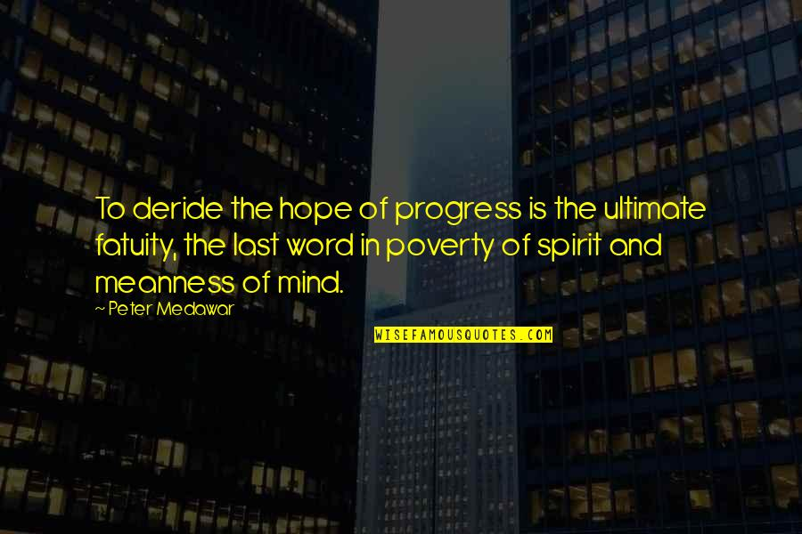 Poverty And Hope Quotes By Peter Medawar: To deride the hope of progress is the