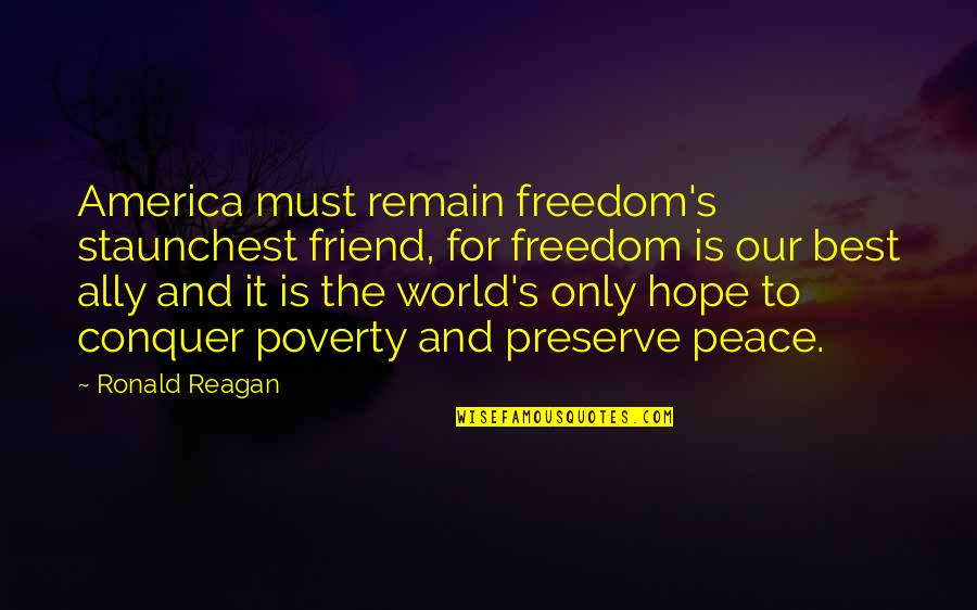 Poverty And Hope Quotes By Ronald Reagan: America must remain freedom's staunchest friend, for freedom