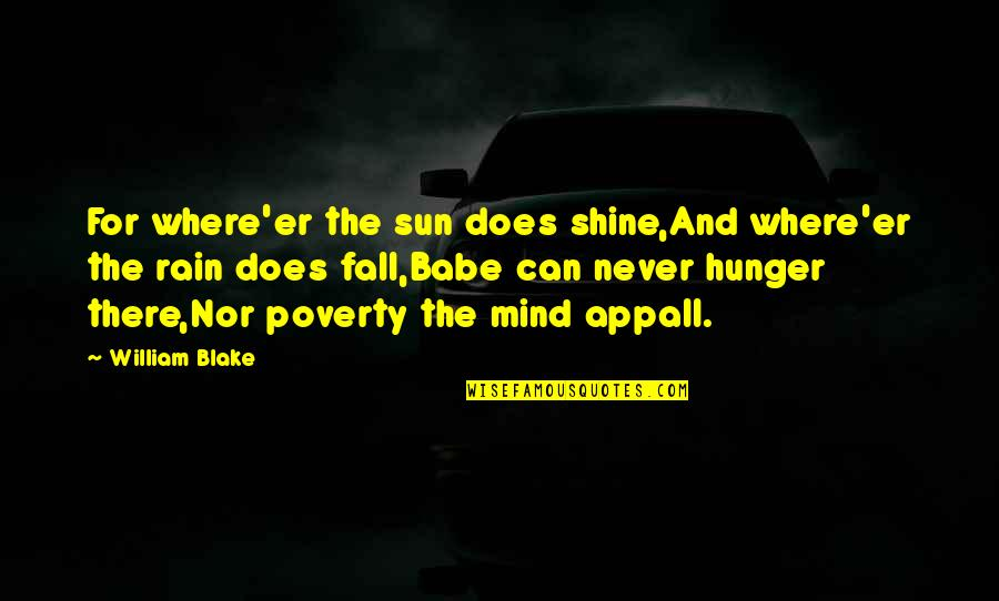 Poverty And Hope Quotes By William Blake: For where'er the sun does shine,And where'er the