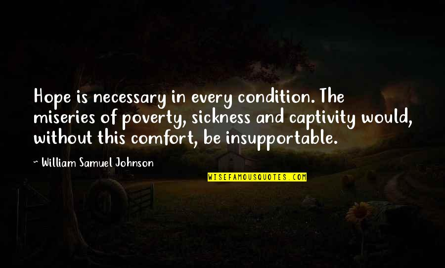 Poverty And Hope Quotes By William Samuel Johnson: Hope is necessary in every condition. The miseries