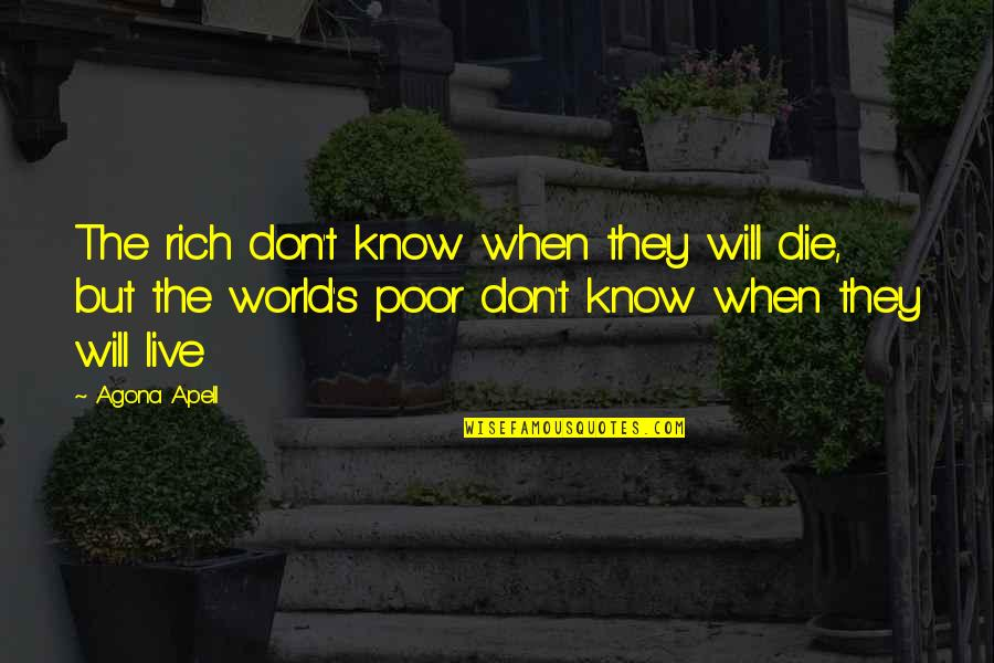 Poverty Quotes And Quotes By Agona Apell: The rich don't know when they will die,