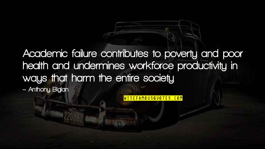 Poverty Quotes And Quotes By Anthony Biglan: Academic failure contributes to poverty and poor health