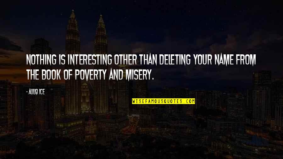 Poverty Quotes And Quotes By Auliq Ice: Nothing is interesting other than deleting your name
