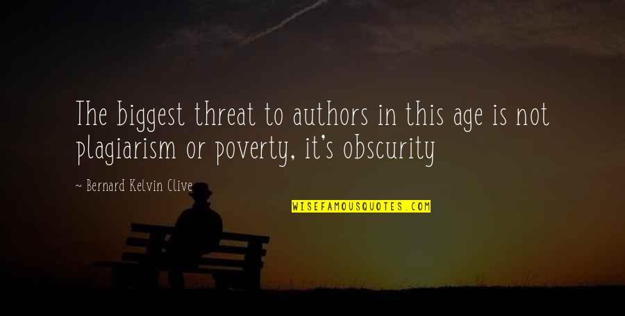 Poverty Quotes And Quotes By Bernard Kelvin Clive: The biggest threat to authors in this age
