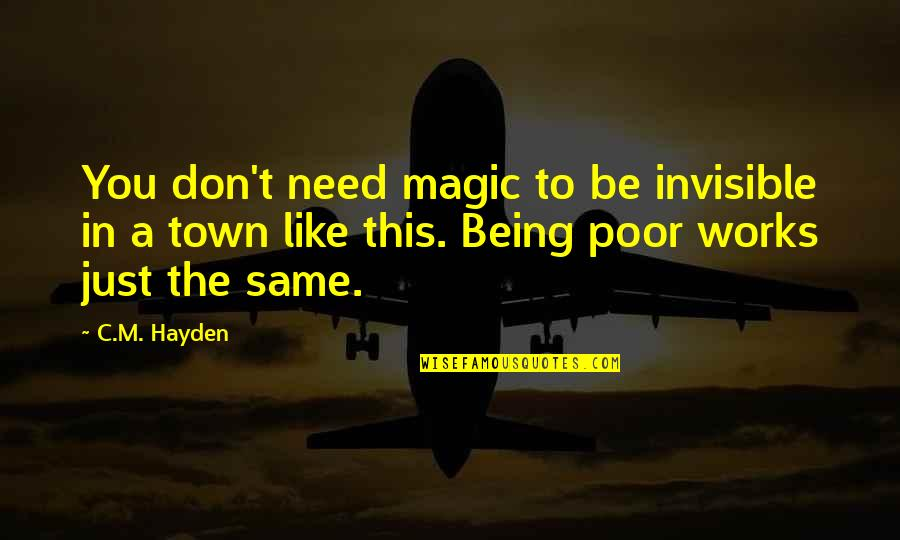 Poverty Quotes And Quotes By C.M. Hayden: You don't need magic to be invisible in