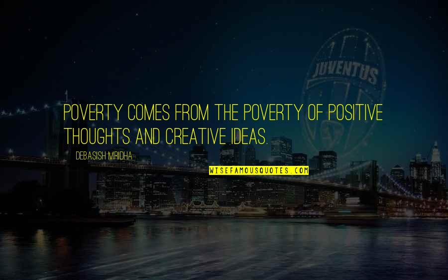 Poverty Quotes And Quotes By Debasish Mridha: Poverty comes from the poverty of positive thoughts