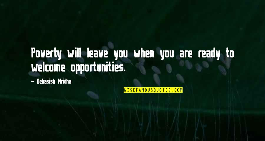 Poverty Quotes And Quotes By Debasish Mridha: Poverty will leave you when you are ready