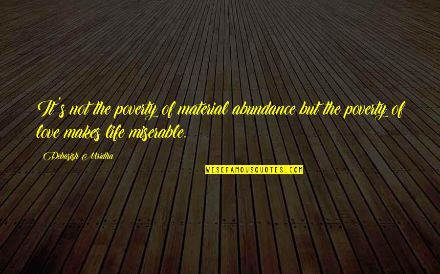 Poverty Quotes And Quotes By Debasish Mridha: It's not the poverty of material abundance but