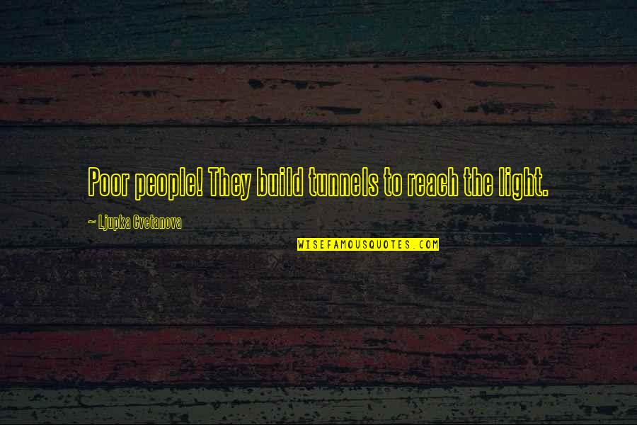 Poverty Quotes And Quotes By Ljupka Cvetanova: Poor people! They build tunnels to reach the