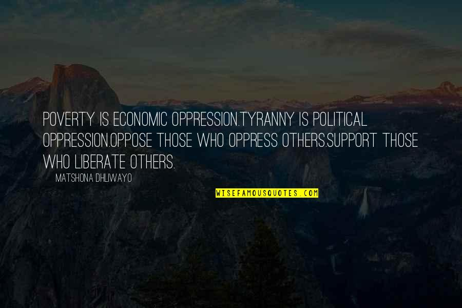 Poverty Quotes And Quotes By Matshona Dhliwayo: Poverty is economic oppression.Tyranny is political oppression.Oppose those