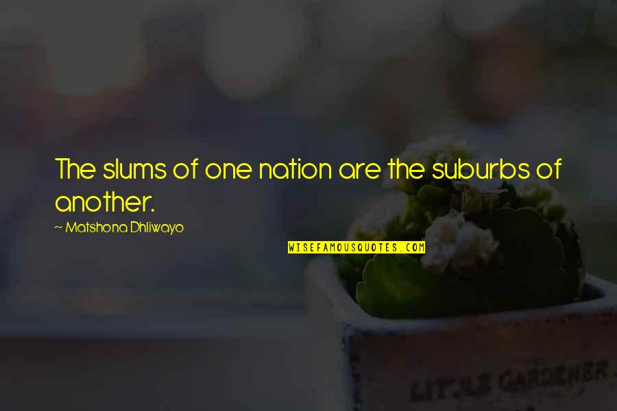 Poverty Quotes And Quotes By Matshona Dhliwayo: The slums of one nation are the suburbs