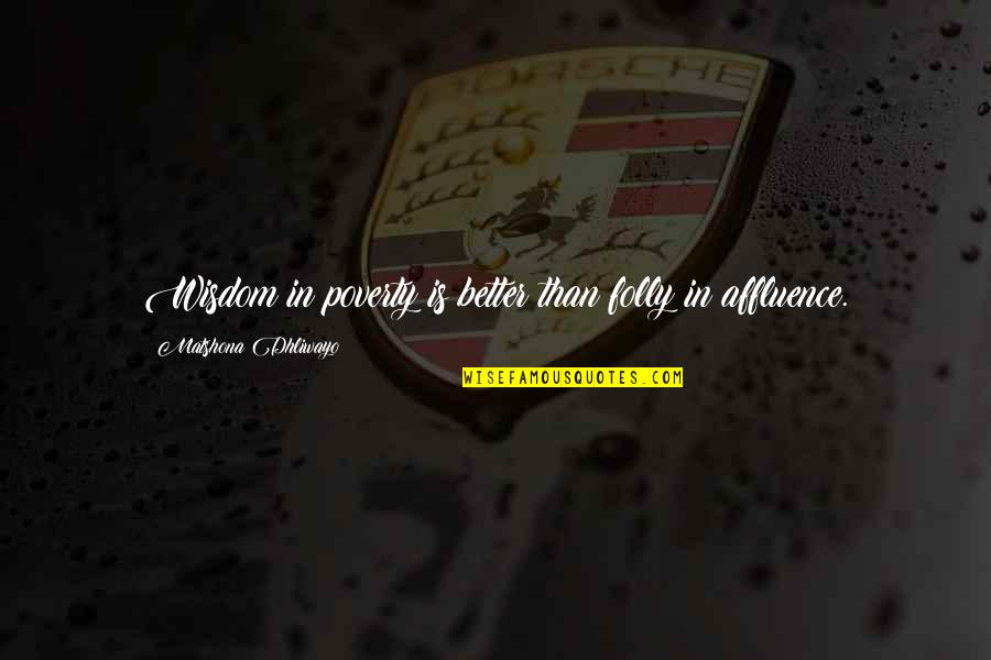 Poverty Quotes And Quotes By Matshona Dhliwayo: Wisdom in poverty is better than folly in