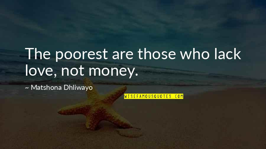 Poverty Quotes And Quotes By Matshona Dhliwayo: The poorest are those who lack love, not