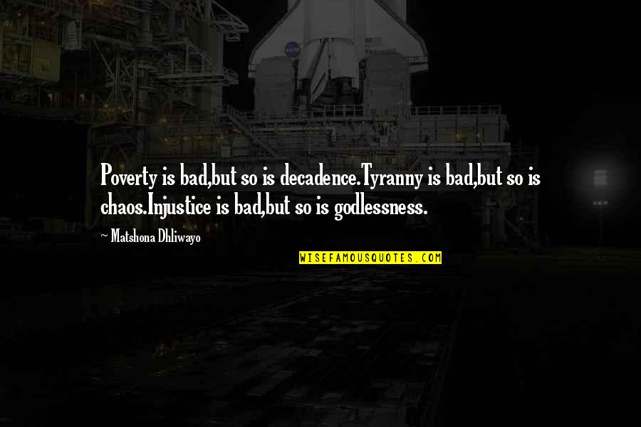 Poverty Quotes And Quotes By Matshona Dhliwayo: Poverty is bad,but so is decadence.Tyranny is bad,but