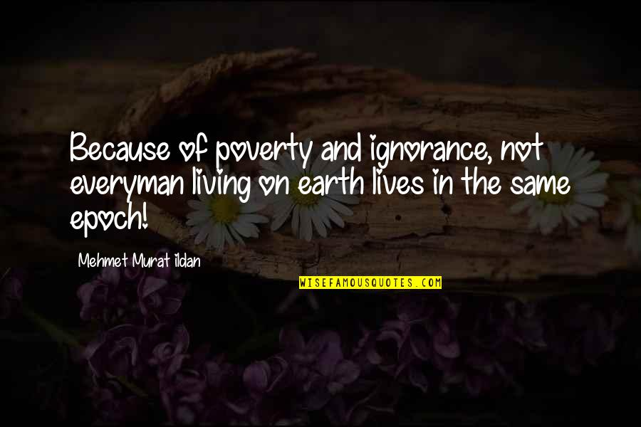 Poverty Quotes And Quotes By Mehmet Murat Ildan: Because of poverty and ignorance, not everyman living