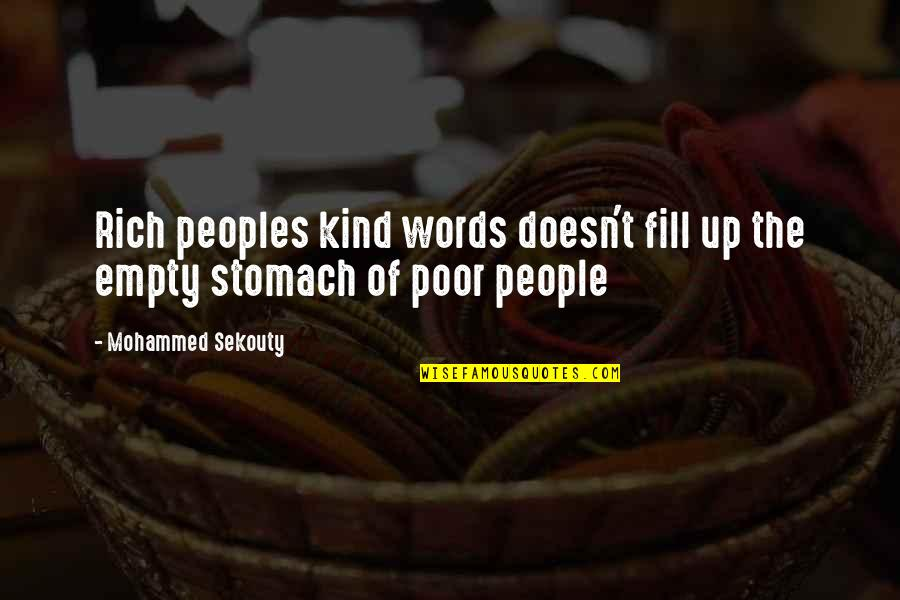 Poverty Quotes And Quotes By Mohammed Sekouty: Rich peoples kind words doesn't fill up the