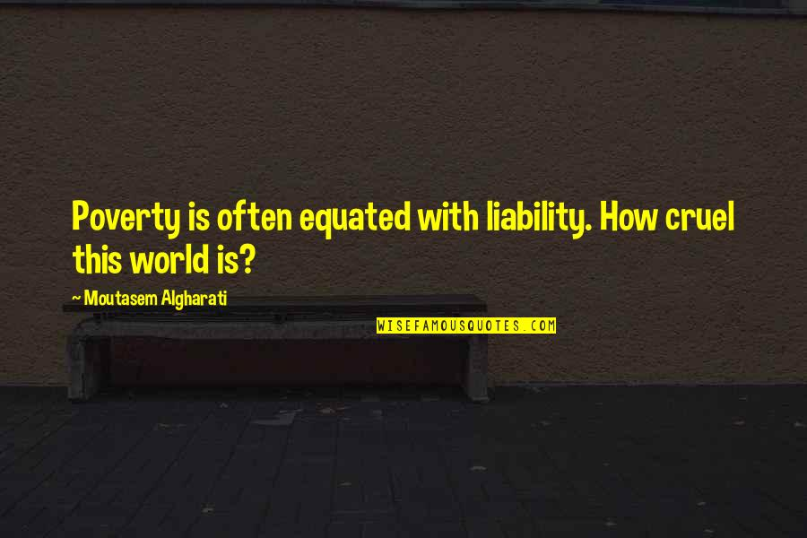 Poverty Quotes And Quotes By Moutasem Algharati: Poverty is often equated with liability. How cruel