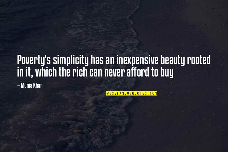 Poverty Quotes And Quotes By Munia Khan: Poverty's simplicity has an inexpensive beauty rooted in