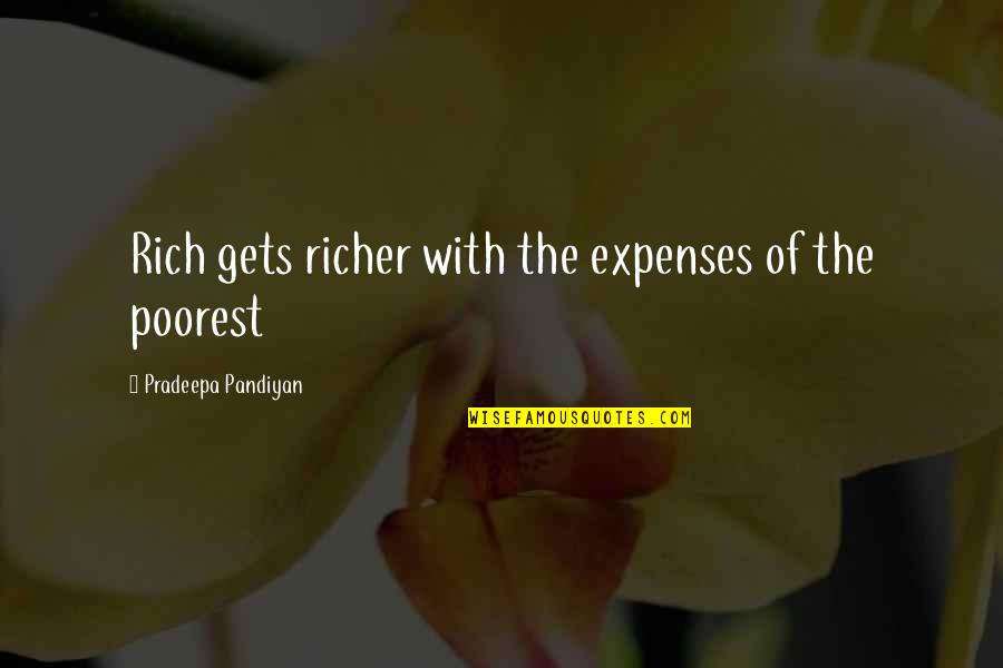 Poverty Quotes And Quotes By Pradeepa Pandiyan: Rich gets richer with the expenses of the