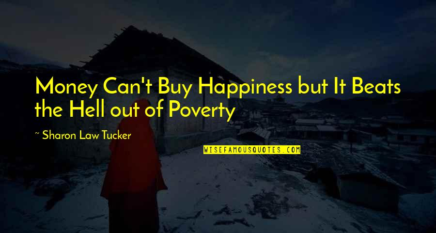 Poverty Quotes And Quotes By Sharon Law Tucker: Money Can't Buy Happiness but It Beats the