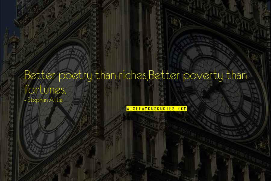 Poverty Quotes And Quotes By Stephan Attia: Better poetry than riches,Better poverty than fortunes.
