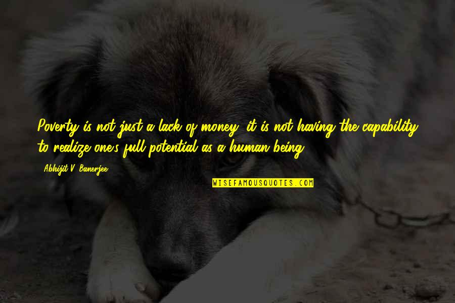 Poverty's Quotes By Abhijit V. Banerjee: Poverty is not just a lack of money;
