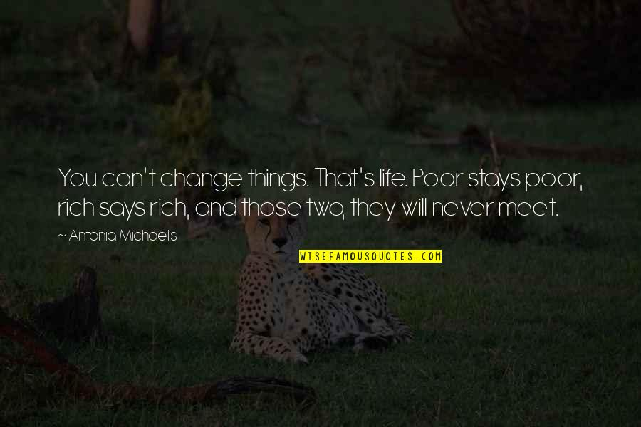 Poverty's Quotes By Antonia Michaelis: You can't change things. That's life. Poor stays