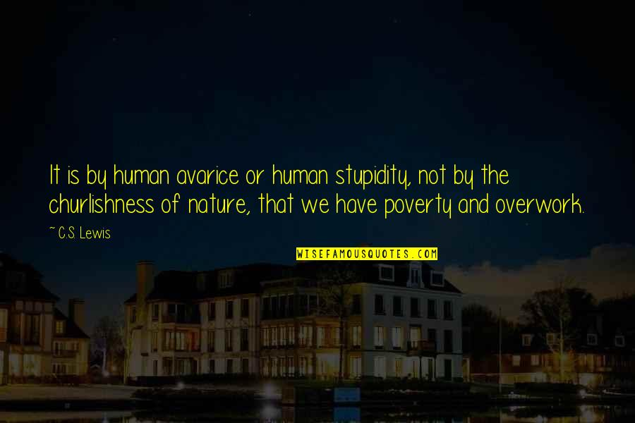 Poverty's Quotes By C.S. Lewis: It is by human avarice or human stupidity,