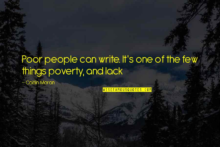 Poverty's Quotes By Caitlin Moran: Poor people can write. It's one of the