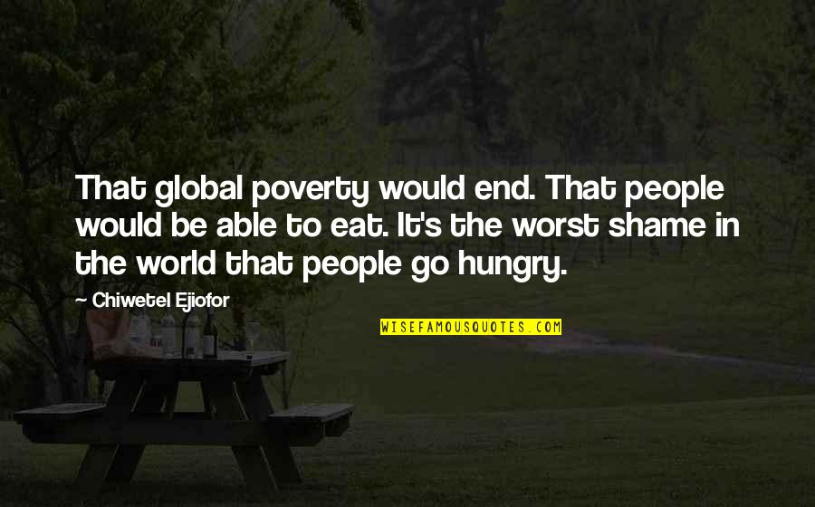 Poverty's Quotes By Chiwetel Ejiofor: That global poverty would end. That people would