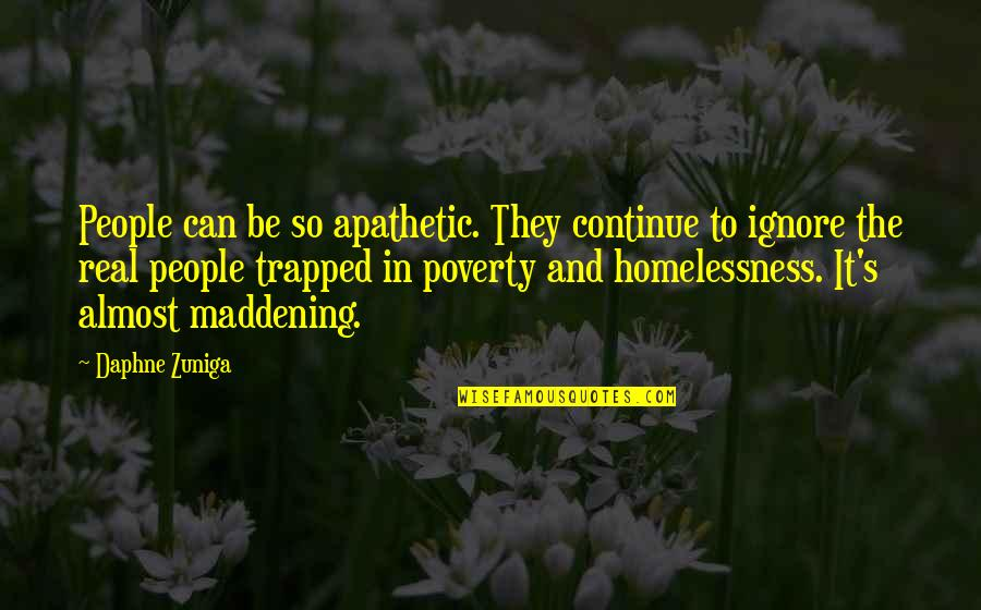 Poverty's Quotes By Daphne Zuniga: People can be so apathetic. They continue to