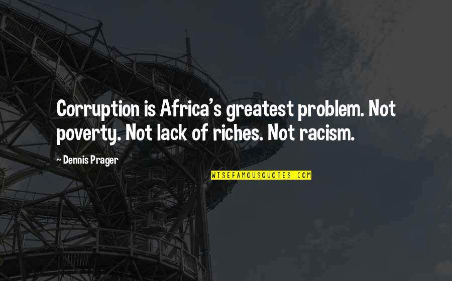 Poverty's Quotes By Dennis Prager: Corruption is Africa's greatest problem. Not poverty. Not