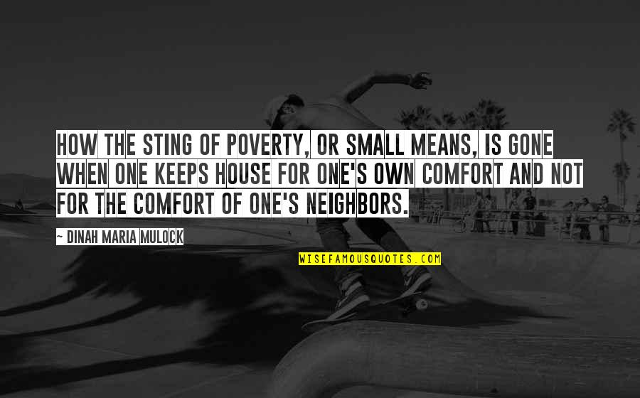 Poverty's Quotes By Dinah Maria Mulock: How the sting of poverty, or small means,