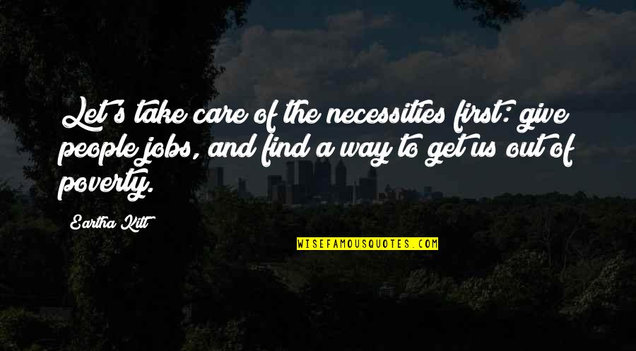 Poverty's Quotes By Eartha Kitt: Let's take care of the necessities first: give