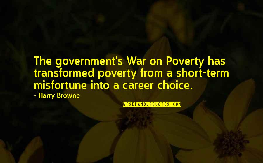 Poverty's Quotes By Harry Browne: The government's War on Poverty has transformed poverty