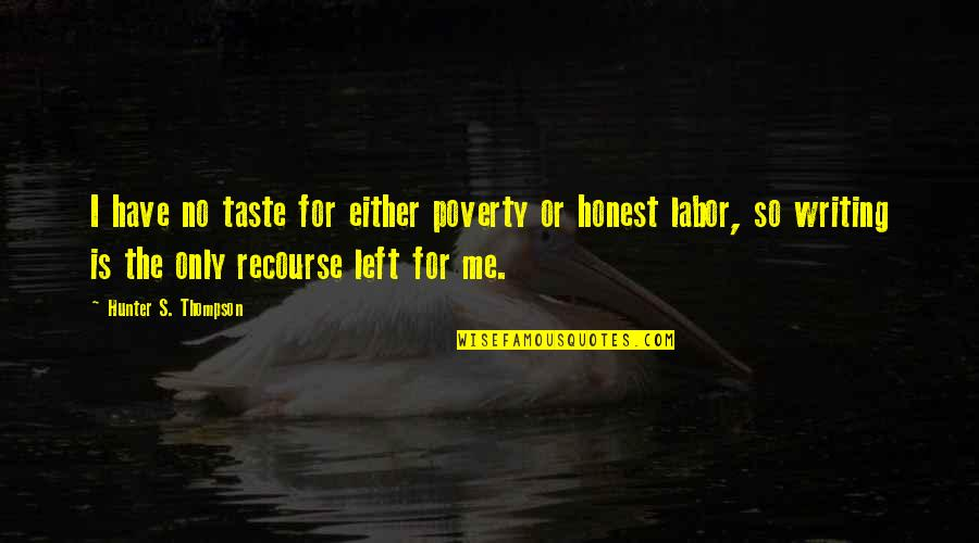 Poverty's Quotes By Hunter S. Thompson: I have no taste for either poverty or