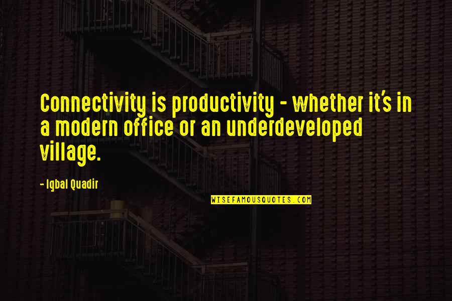Poverty's Quotes By Iqbal Quadir: Connectivity is productivity - whether it's in a