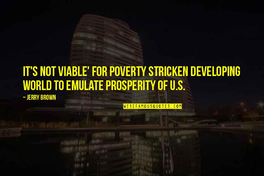 Poverty's Quotes By Jerry Brown: It's not viable' for poverty stricken developing world