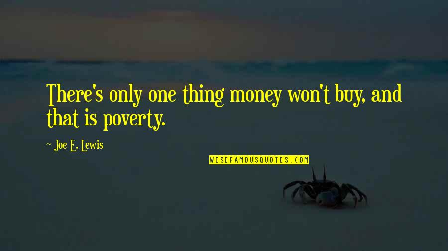 Poverty's Quotes By Joe E. Lewis: There's only one thing money won't buy, and