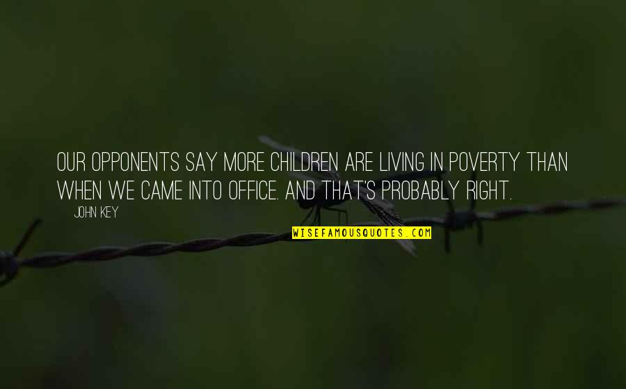 Poverty's Quotes By John Key: Our opponents say more children are living in