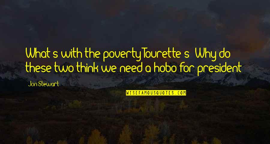 Poverty's Quotes By Jon Stewart: What's with the poverty Tourette's? Why do these