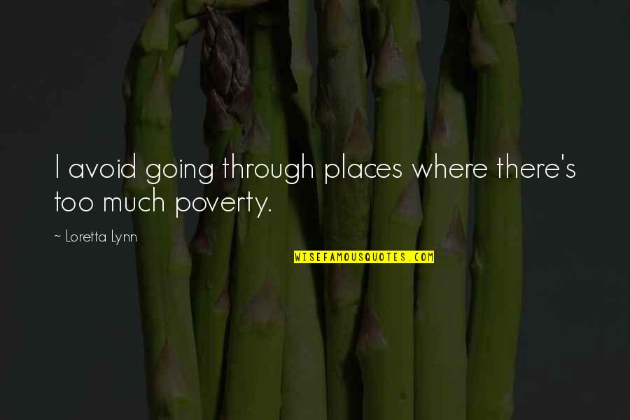 Poverty's Quotes By Loretta Lynn: I avoid going through places where there's too